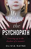 My Mother, the Psychopath: You love her. You should trust her. So why are you afraid of her?