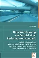 Data Warehousing am Beispiel einer Performancedatenbank: Beispiel der Erstellung eines aussagekraeftigen DWH Systems und die theoretischen Hintergruende in verstaendlicher Form erlaeutert.