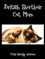 British Shorthair Cat Mom 2019 Weekly Planner: A Scheduling Calendar for Feline Owners