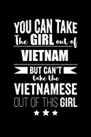 Can take Girl out of Vietnam but can't take the Vietnamese out of the girl Pride Proud Patriotic 120 pages 6 x 9 Notebook: Blank Journal for those Patriotic about their country of origin
