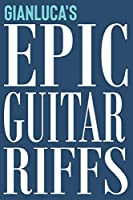 Gianluca's Epic Guitar Riffs: 150 Page Personalized Notebook for Gianluca with Tab Sheet Paper for Guitarists. Book format:  6 x 9 in (Epic Guitar Riffs Journal)