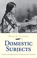 Domestic Subjects: Gender, Citizenship, and Law in Native American Literature (The Henry Roe Cloud Series on American Indians and Modernity)