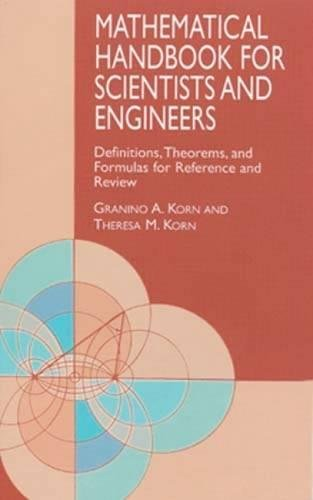 Download Mathematical Handbook for Scientists and Engineers: Definitions, Theorems, and Formulas for Reference and Review (Dover Civil and Mechanical Engineering) 0486411478