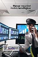 Manual Seguridad Medios tecnicologicos: Manual Seguridad Electronica (Colecciòn Seguridad Privada)