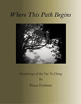 [Fertman, Bruce]のWhere This Path Begins: Renderings Of The Tao Te Ching (English Edition)