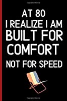 At 80 I Realize I am Built for Comfort Not For Speed: 80th Birthday gift 120 pages Journal Blank lined Great Christmas Gift For 80th birthday husband,wife, friend, mother, father, sister.
