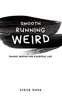 [Knox, Steve]のSmooth Running Weird: Punchy Wisdom for Everyday Life (English Edition)