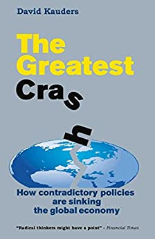 The Greatest Crash: How contradictory policies are sinking the global economy by [Kauders, David]
