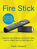 Fire Stick: Essential User Guide for Amazon Fire Stick, How to Unlock Your Fire Stick Like a Pro (Amazon Fire TV, Amazon Fire TV Stick, Amazon Fire TV Cube) (English Edition)