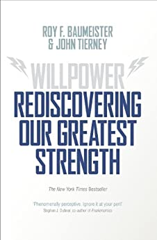 Willpower: Rediscovering Our Greatest Strength by [Baumeister, Roy F., Tierney, John]