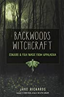 Backwoods Witchcraft: Conjure and Folk Magic from Appalachia