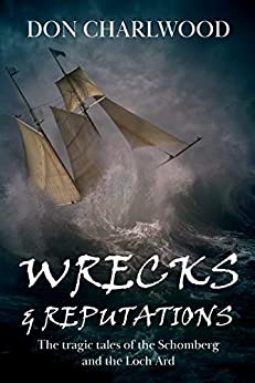 Wrecks and Reputations: The tragic tales of the Schomberg and the Loch Ard by [Charlwood, Don]