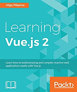 [Filipova, Olga]のLearning Vue.js 2: Learn how to build amazing and complex reactive web applications easily with Vue.js