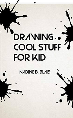 GUIDE OF DRAWING COOL STUFF FOR KID: EASY STEP DRAW COOL THINGS (English Edition)