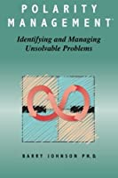 Polarity Management: Identifying and Managing Unsolvable Problems by Barry Johnson(2014-06-12)