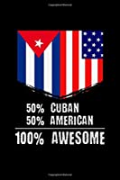 """50% Cuban 50% American 100% Awesome: 50% Cuban 50% American 100% Awesome Patriotic Immigrant Blank Composition Notebook for Journaling & Writing (120 Lined Pages, 6"""" x 9"""")"""