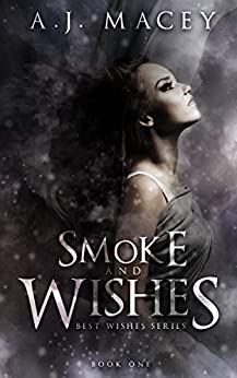 Smoke and Wishes (Best Wishes Book 1) by [Macey, A.J.]