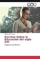 Escritos Sobre la Educación del siglo XXI: Imágenes de México