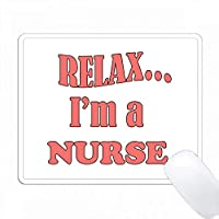 リラックスして. Im a nurse。言ってやるがいい 白と赤。 PC Mouse Pad パソコン マウスパッド