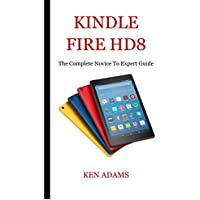 KINDLE FIRE HD 8: The Complete Novice to Expert Guide (English Edition)
