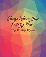 Choose Where Your Energy Flows - My Monthly Planner: Stay organized for the next two years with this unique planner for January 2020 - December 2021