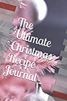 The Ultimate Christmas Recipe Journal: Keep Track of Your Families Favorite Holiday Meals and Treats!