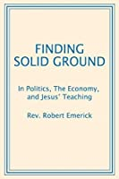 Finding Solid Ground: In Politics, the Economy, and Jesus' Teaching