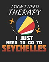 I Don't Need Therapy I Just Need To Go To Seychelles: Seychelles Travel Journal| Seychelles Vacation Journal | 150 Pages 8x10 | Packing Check List | To Do Lists | Outfit Planner And Much More