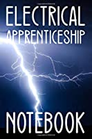 Electrical Apprenticeship Notebook: Blank Lined Notebook / Journal for electrical apprentices to write in their notes / electrical apprentice notebook /