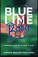 Blue Line Baby: Chronicles of a Cop's Kid