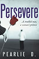 Persevere: A Troubled Man, a Woman's Promise