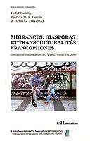 Migrances, diasporas et transculturalités francophones: Littératures et cultures d'Afrique, des Caraïbes, d'Europe et du Québec