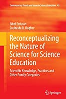 Reconceptualizing the Nature of Science for Science Education: Scientific Knowledge, Practices and Other Family Categories (Contemporary Trends and Issues in Science Education)