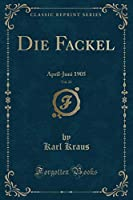 Die Fackel, Vol. 22: April-Juni 1905 (Classic Reprint)