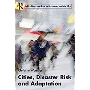 Cities, Disaster Risk and Adaptation (Routledge Critical Introductions to Urbanism and the City)