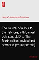 The Journal of a Tour to the Hebrides, with Samuel Johnson, LL.D. ... The fourth edition, revised and corrected. [With a portrait.]