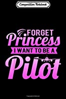 Composition Notebook: Forget Princess I Want To Be A Pilot  Journal/Notebook Blank Lined Ruled 6x9 100 Pages