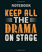 Notebook: keep all the drama on stage theatre acting - 50 sheets, 100 pages - 8 x 10 inches