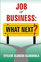 Job or Business: What Next?