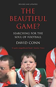 The Beautiful Game?: Searching for the Soul of Football by [Conn, David]