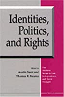 Identities, Politics, and Rights: Austin Sarat and Thomas R. Kearns (AMHERST SERIES IN LAW, JURISPRUDENCE, AND SOCIAL THOUGHT)