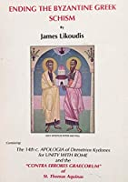 "Ending the Byzantine Greek Schism: Containing : The 14th C. Apologia of Demetrios Kydomes for Unity With Rome & the ""Contraerrones Gracconum"" of St."