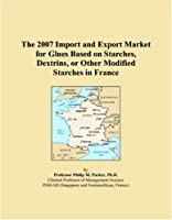 The 2007 Import and Export Market for Glues Based on Starches, Dextrins, or Other Modified Starches in France