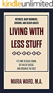 Living With Less Stuff: It's Time To Scale Down, Get Rid Of Excess, And Organize The Rest (English Edition)