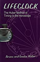 Lifeclock: The Huber Method of Timing in the Horoscope