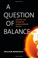 A Question of Balance: Weighing the Options on Global Warming Policies