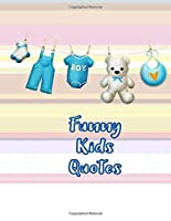 Funny Kids Quotes: A Parents Journal to Remember Funny Things Children Say Quote Notebook Keepsake Kids Sayings Coffe