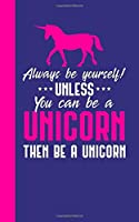 Always be yourself! Unless you can be a Unicorn than be a Unicorn