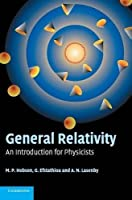 General Relativity: An Introduction for Physicists by M. P. Hobson G. P. Efstathiou A. N. Lasenby(2006-03-27)