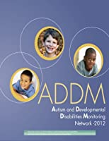 Autism and Developmental Disabilities Monitoring Network - 2012: Community Report from the Autism and Developmental Disabilities Monitoring Addm Network